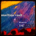 smalltime vault the fury beneath the love