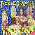 the noble savages trouble brewing