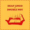 deaf lingo double not cantine sbuccia split